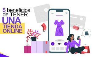 5 beneficios de tener tu tienda online