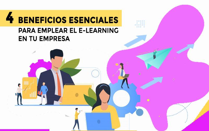 4 BENEFICIOS ESENCIALES PARA EMPLEAR EL E-LEARNING EN TU EMPRESA